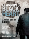Glasgow&#39;s Black Heart (eBook): A City&#39;s Life of Crime